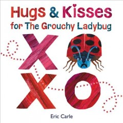 Hugs and kisses for the grouchy ladybug /  by Eric Carle. - by Eric Carle.