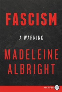 Fascism : a warning / Madeleine Albright with Bill Woodward. - Madeleine Albright with Bill Woodward.