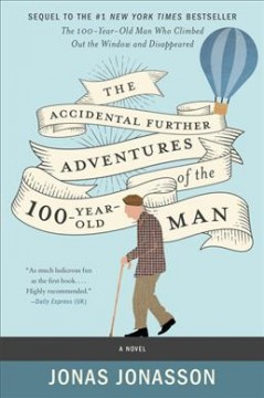 The accidental further adventures of the hundred-year-old man : a novel / Jonas Jonasson ; translated from the Swedish by Rachel Willson-Broyles.