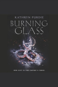 Burning glass /  Kathryn Purdie.