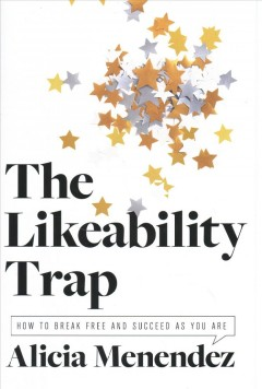 The likability trap : how to break free and succeed as you are / Alicia Menendez.