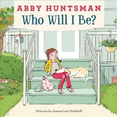 Who will I be? /  Abby Huntsman ; pictures by Joanne Lew-Vriethoff.