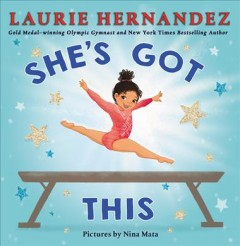 She's got this /  Laurie Hernandez ; pictures by Nina Mata. - Laurie Hernandez ; pictures by Nina Mata.