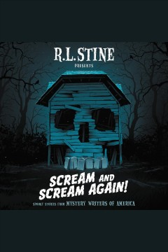 Scream and scream again! : spooky stories from mystery writers of America / edited by R.L. Stine.