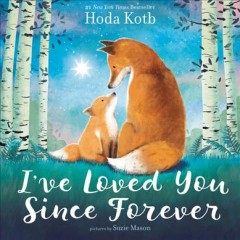 I've loved you since forever /  Hoda Kotb ; pictures by Suzie Mason.