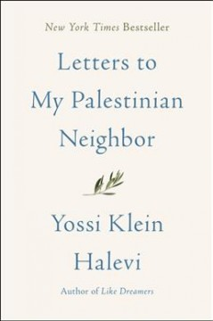 Letters to my Palestinian neighbor /  Yossi Klein Halevi.