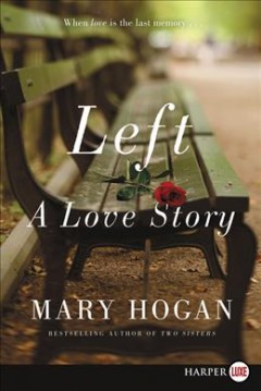 Left : a love story / Mary Hogan.