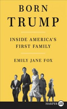 Born Trump : inside America's first family / Emily Jane Fox.
