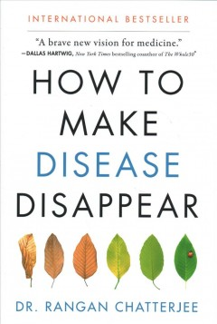How to make disease disappear /  Dr. Rangan Chatterjee ; photography by Susan Bell.