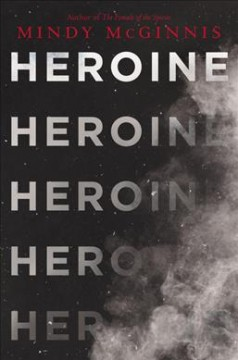 Heroine /  Mindy McGinnis. - Mindy McGinnis.