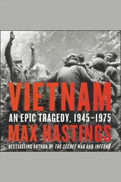 Vietnam : an epic tragedy, 1945-1975 / Max Hastings.