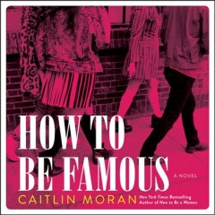 How to be famous : a novel / Caitlin Moran. - Caitlin Moran.