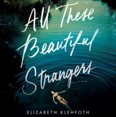 All these beautiful strangers : a novel / Elizabeth Klehfoth.