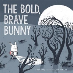 The bold, brave bunny /  by Beth Ferry ; illustrations by Chow Hon Lam. - by Beth Ferry ; illustrations by Chow Hon Lam.