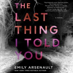 The last thing I told you : a novel / Emily Arsenault.