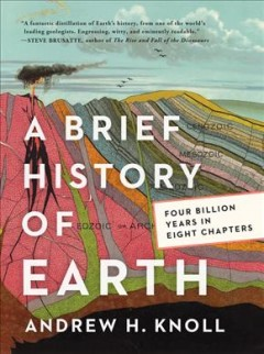 A brief history of Earth : four billion years in eight chapters / Andrew H. Knoll. - Andrew H. Knoll.