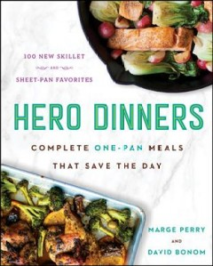 Hero dinners : complete one-pan meals that save the day / Marge Perry and David Bonom. - Marge Perry and David Bonom.