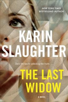 The last widow : a novel / Karin Slaughter. - Karin Slaughter.