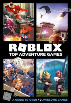Roblox top adventure games /  written by Alex Wiltshire and Craig Jelley ; illustrations by Ryan Marsh, John Stuckey, and Joe Bolder. - written by Alex Wiltshire and Craig Jelley ; illustrations by Ryan Marsh, John Stuckey, and Joe Bolder.