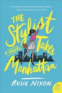 The stylist takes Manhattan : a novel / Rosie Nixon. - Rosie Nixon.