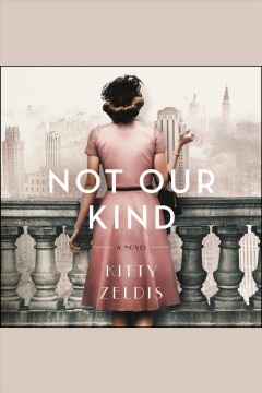 Not our kind : a novel / by Kitty Zeldis. - by Kitty Zeldis.