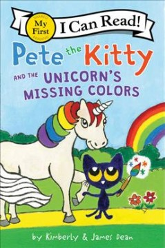 Pete the Kitty and the unicorn's missing colors /  by Kimberly & James Dean. - by Kimberly & James Dean.
