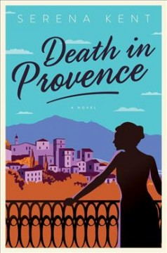 Death in Provence : a novel / Serena Kent. - Serena Kent.