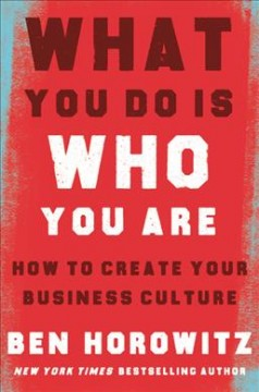 What you do is who you are : how to create your business culture / Ben Horowitz. - Ben Horowitz.