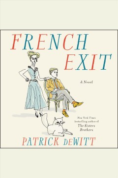 French exit : a novel / Patrick deWitt. - Patrick deWitt.