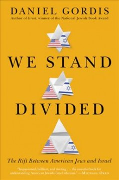 We stand divided : the rift between American Jews and Israel / Daniel Gordis.
