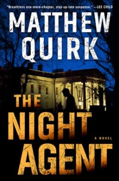 The night agent : a novel / Matthew Quirk. - Matthew Quirk.