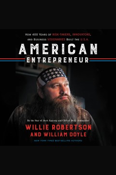 American entrepreneur : how 400 years of risk-takers, innovators, and business visionaries built the U.S.A / willie Robertson and William Doyle.