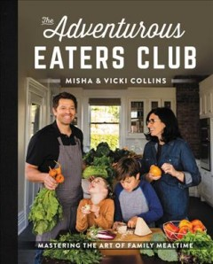 The adventurous eaters club : mastering the art of family mealtime / Misha and Vicki Collins.