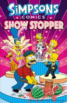 Simpsons comics show stopper /  [contributing artists, Phil Ortiz [and others] ; contributing writers, Ian Boothby [and others].