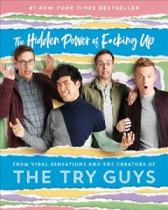 The hidden power of f***ing up /  by The Try Guys: Keith Habersberger, Zach Kornfeld, Eugene Lee Yang, Ned Fulmer. - by The Try Guys: Keith Habersberger, Zach Kornfeld, Eugene Lee Yang, Ned Fulmer.