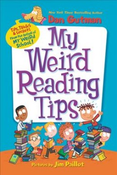 My weird reading tips /  Dan Gutman ; pictures by Jim Paillot.