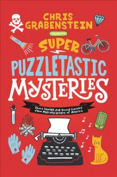 Super puzzletastic mysteries : short stories for young sleuths from Mystery Writers of America.