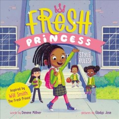 Fresh Princess : style rules! / words by Denene Millner ; pictures by Gladys Jose.