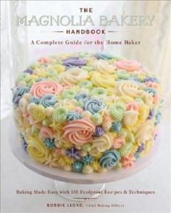 The Magnolia Bakery handbook : a complete guide for the home baker : baking made easy with 150 foolproof recipes & techniques / Bobbie Lloyd.