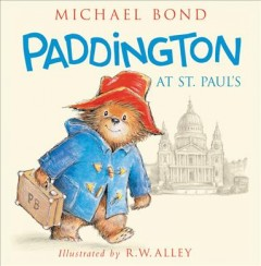 Paddington at St. Paul's /  Michael Bond ; illustrated by R. W. Alley. - Michael Bond ; illustrated by R. W. Alley.