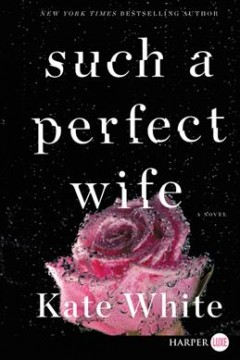 Such a perfect wife : a novel / Kate White.