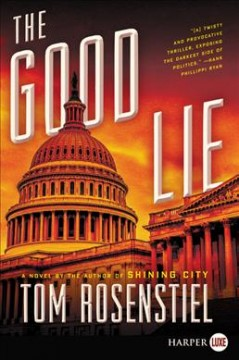 The good lie : a novel / Tom Rosenstiel. - Tom Rosenstiel.