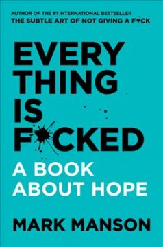 Everything is f*cked : a book about hope / Mark Manson. - Mark Manson.
