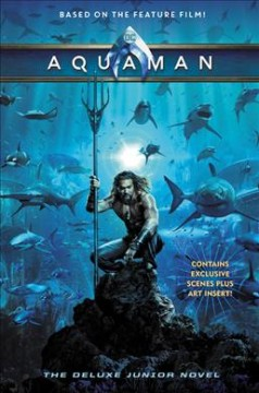 Aquaman : the deluxe junior novel / adapted by Jim McCann. - adapted by Jim McCann.