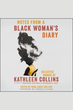 Notes from a black woman's diary : selected works of Kathleen Collins / Kathleen Collins ; edited by Nina Lorez Collins ; foreword by Danielle Evans.
