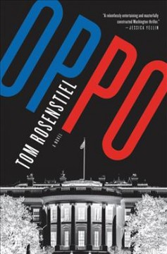 Oppo : a novel / Tom Rosenstiel. - Tom Rosenstiel.
