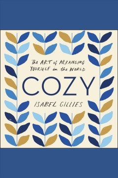 Cozy : the art of arranging yourself in the world / Isabel Gillies. - Isabel Gillies.