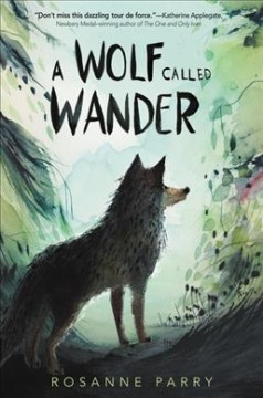 A wolf called Wander /  by Rosanne Parry ; illustrated by Mónica Armiño.