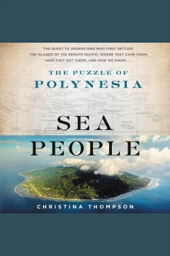 Sea people : the puzzle of Polynesia / Christina Thompson. - Christina Thompson.