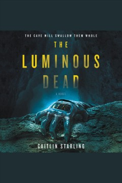 The luminous dead : a novel / Caitlin Starling.
